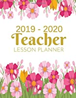 Teacher Lesson Planner: 2019-2020 Academic Planner Weekly And Monthly: Calendar Schedule Organizer and Journal Notebook With Inspirational Quotes And Navy Pink Flowers Lettering Cover (July 2019 through June 2020)