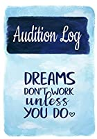 Audition Log Dreams Don't Work Unless You Do: Inspirational Audition Log Book and Journal - 7x10  70 Pages  1 Page Per Audition