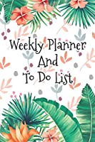 Weekly Planner And To Do List: Fail to Plan and Plan to Fail! Get organized with this Weekly and Daily Planner the Perfect Gift for anyone with a Chaotic Lifestyle!