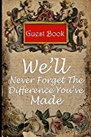 Guest book for retirement party: We'll Never Forget The Difference You've Made memory log book gift