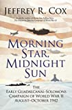Morning Star, Midnight Sun: The Early Guadalcanal-solomons Campaign of World War II August?october 1942