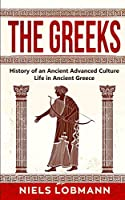 The Greeks: History of an Ancient Advanced Culture - Life in Ancient Greece