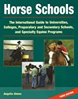 Horse Schools: The International Guide to Universities, Colleges, Prepartory and Secondary Schools and Specialty Equine Programs