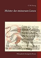 Meister der steinernen Leuen: Philosophisch-theologischer Roman