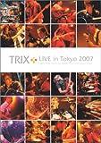 TRIX LIVE in Tokyo 2007 [DVD] 画像
