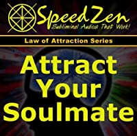 Attract Your Soulmate Subliminal CD by SpeedZen Subliminals (2012-05-03)