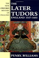 The Later Tudors: England 1547-1603 (New Oxford History of England)