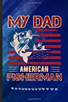 My Dad American Fisherman: Funny Lined Notebook Journal For Fishing Fisherman Camping Beach, Unique Special Inspirational Birthday Gift, College 6 X 9 110 Pages