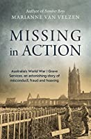 Missing in Action: Australia's World War I Grave Services, an Astonishing Story of Misconduct, Fraud and Hoaxing