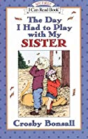 The Day I Had to Play With My Sister (My First I Can Read) by Crosby Bonsall(1999-03-21)