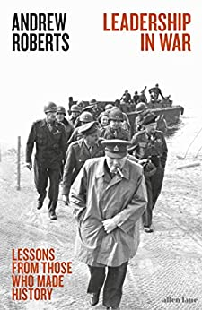 Leadership in War: Lessons from Those Who Made History by [Roberts, Andrew]