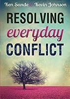 Resolving Everyday Conflict by Ken Sande Kevin Johnson(2015-07-07)