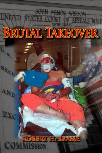 Download Brutal Takeover: The Story Behind the Seizure of the Global Stanford Financial Group and Criminal Prosecution of Billionaire R. Allen Stanford 1519617259