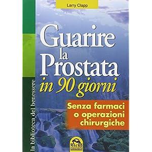 Guarire la prostata in 90 giorni. Senza farmaci o operazioni chirurgiche