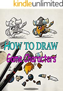 How to Draw Game Characters : Step-by-Step Drawings for Kids and People! (English Edition)