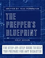 The Prepper's Blueprint: The Step-by-step Guide to Help You Prepare for Any Disaster