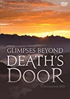 Glimpses Beyond Death's Door