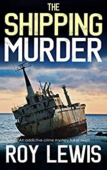 THE SHIPPING MURDER an addictive crime mystery full of twists (Eric Ward Mystery Book 6) by [LEWIS, ROY]