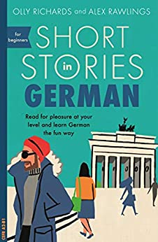 Short Stories in German for Beginners: Read for pleasure at your level, expand your vocabulary and learn German the fun way! (Foreign Language Graded Reader Series) by [Richards, Olly, Rawlings, Alex]