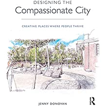 Designing the Compassionate City: Creating Places Where People Thrive
