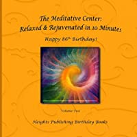Happy 86th Birthday! Relaxed & Rejuvenated in 10 Minutes Volume Two: Exceptionally Beautiful Birthday Gift, in Novelty & More, Brief Meditations, Calming Books for Adhd, Calming Books for Kids, Gifts for Men, for Women, for Boys, for Girls, for Teens, Bir