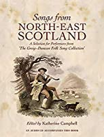 Songs from North-East Scotland: A Selection for Performers from the Greig-Duncan Folk Song Collection