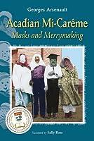 Acadian Mi-Careme: Masks and Merrymaking
