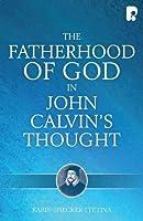 The Fatherhood of God in John Calvin's Thought