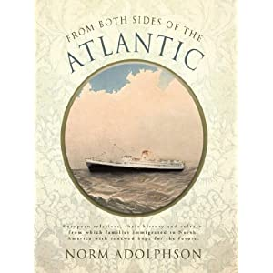 From Both Sides of the Atlantic: European Relatives, Their History and Culture from Which Families Immigrated to North America With Renewed Hope for the Future.