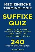 Medizinische Terminologie Suffixe Quiz: Ueberpruefen Sie Ihr Wissen ueber Medizinische Terminologie Suffixe mit diesen 240 Fragen!