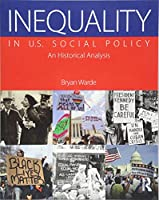 Inequality in U.S. Social Policy: An Historical Analysis
