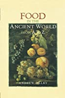 Food in the Ancient World from A to Z by Andrew Dalby(2013-10-25)