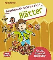 Projektideen fuer Kinder von 1 bis 4: Blaetter: Fuer Kita, Krippe und Tagesmuetter