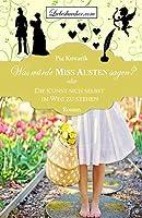 Was wuerde Miss Austen sagen?: oder: Die Kunst sich selbst im Weg zu stehen
