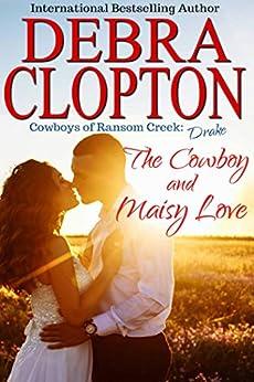 Drake: The Cowboy and Maisy Love (Cowboys of Ransom Creek Book 6) by [Clopton, Debra]