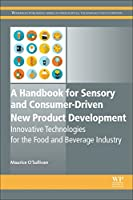 A Handbook for Sensory and Consumer-Driven New Product Development: Innovative Technologies for the Food and Beverage Industry (Woodhead Publishing Series in Food Science, Technology and Nutrition)