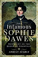 The Infamous Sophie Dawes: New Light on the Queen of Chantilly