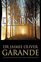 In Pursuit of Destiny: 10 Keys to Fulfilling Your Purpose and Transforming Your Life