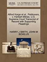 Alfred Karge et al., Petitioners, V. Herbert Milnes. U.S. Supreme Court Transcript of Record with Supporting Pleadings
