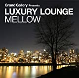 Grand Gallery presents LUXURY LOUNGE MELLOW 画像