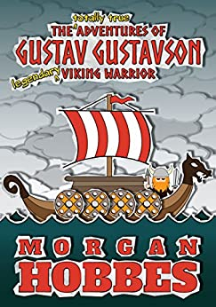 [Hobbes, Morgan]のThe Totally True Adventures of Gustav Gustavson - Legendary Viking Warrior (English Edition)