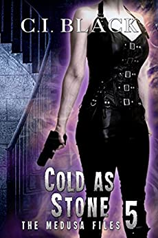 The Medusa Files, Case 5: Cold As Stone by [Black, C.I.]