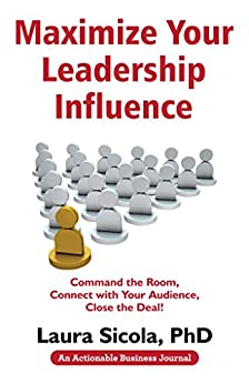 Maximize Your Leadership Influence: Command the Room, Connect with Your Audience, Close the Deal! by [Sicola, Laura ]