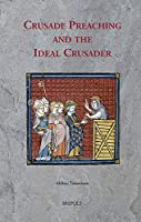 Crusade Preaching and the Ideal Crusader (Sermo: Studies on Patristic, Medieval, and Reformation Sermons and Preaching)