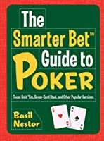 The Smarter Bet Guide to Poker: Texas Hold 'em, Seven-card Stud, and Other Popular Versions (Smarter Bet Guides)