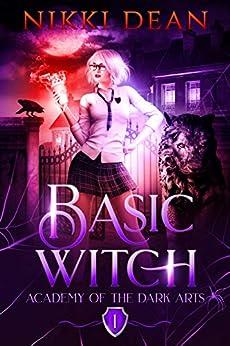 Basic Witch: A Reverse Harem Academy Romance (Academy of the Dark Arts Book 1) by [Dean, Nikki]