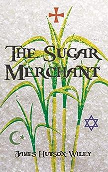The Sugar Merchant by [Hutson-Wiley, James]