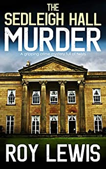 THE SEDLEIGH HALL MURDER a gripping crime mystery full of twists by [LEWIS, ROY]