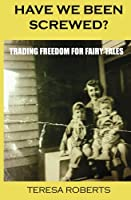 Have We Been Screwed? Trading Freedom for Fairy Tales