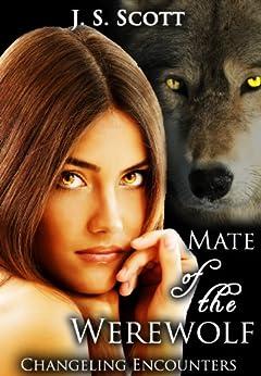 Mate Of The Werewolf (Changeling Encounters) by [Scott, J.S. ]